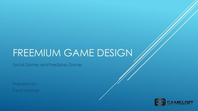 FREEMIUM GAME DESIGN Social Games and Free2play Games  Prepared by: Fawzi Mesmar