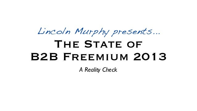 Lincoln Murphy presents...   The State ofB2B Freemium 2013        A Reality Check
