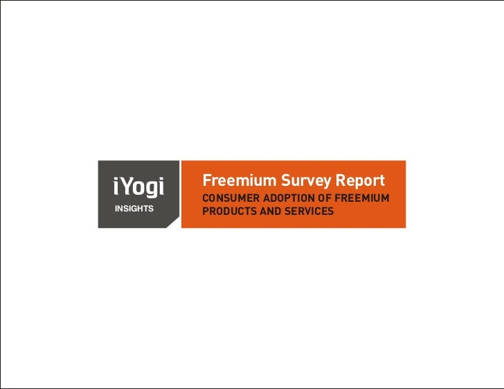 Freemium Survey Report           CONSUMER ADOPTION OF FREEMIUMINSIGHTS   PRODUCTS AND SERVICES