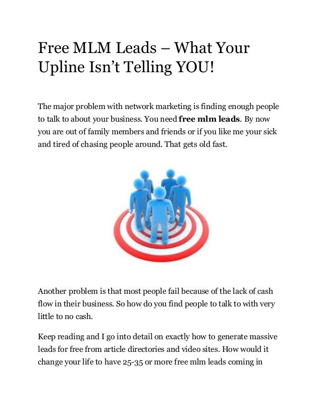 Free MLM Leads – What YourUpline Isn't Telling YOU!The major problem with network marketing is finding enough peopleto tal...