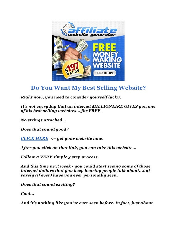 Do You Want My Best Selling Website?Right now, you need to consider yourself lucky.Its not everyday that an internet MILLI...