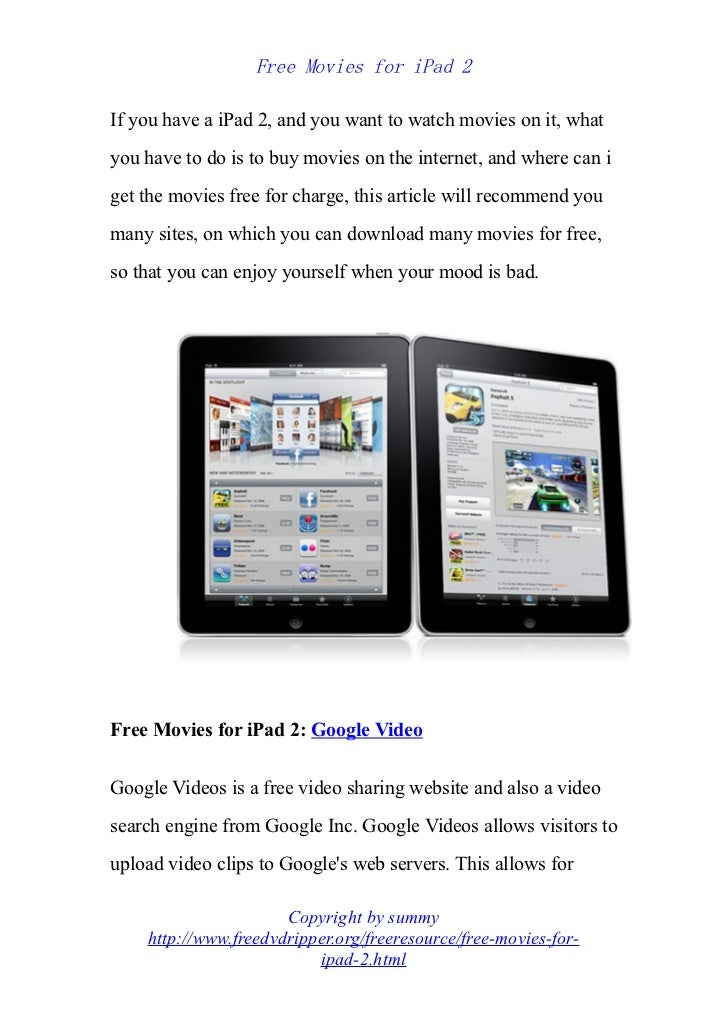 Free Movies for iPad 2If you have a iPad 2, and you want to watch movies on it, whatyou have to do is to buy movies on the...