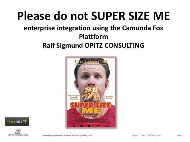 Please do not SUPER SIZE ME enterprise integration using the Camunda Fox                   Plattform       Ralf Sigmund OP...