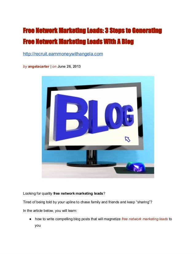 Free Network Marketing Leads: 3 Steps to GeneratingFree Network Marketing Leads With A Bloghttp://recruit.earnmoneywithang...