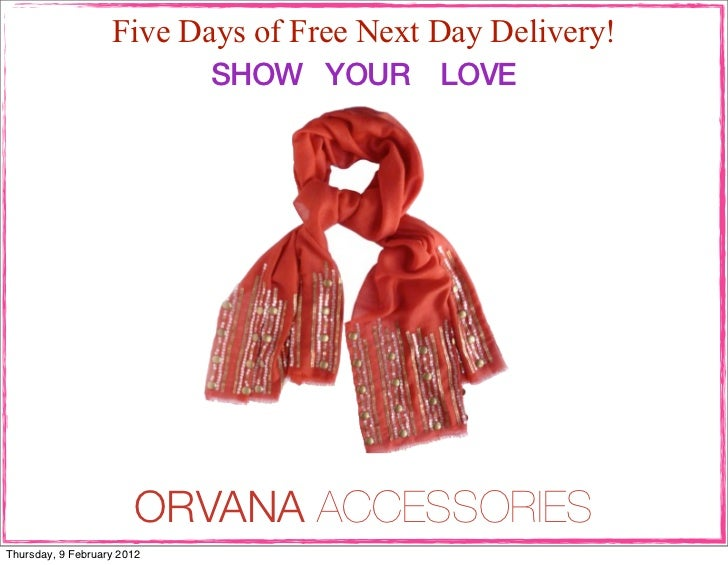 Five Days of Free Next Day Delivery!                            SHOW YOUR LOVE                       ORVANA ACCESSORIESThu...