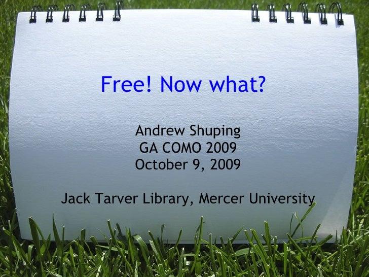 Free! Now what? Andrew Shuping GA COMO 2009 October 9, 2009 Jack Tarver Library, Mercer University