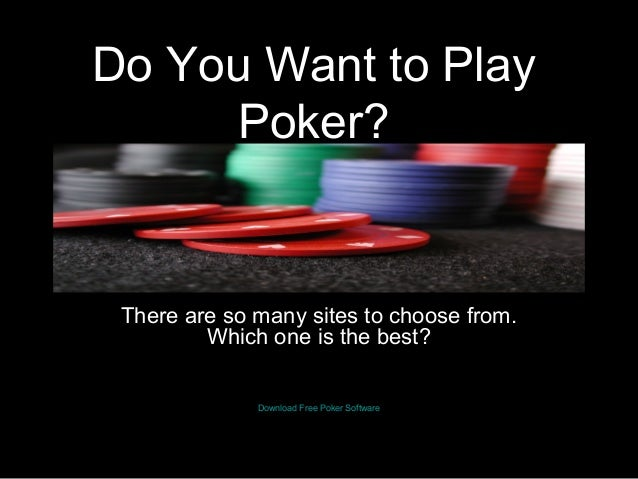 Do You Want to PlayPoker?There are so many sites to choose from.Which one is the best?Download Free Poker Software