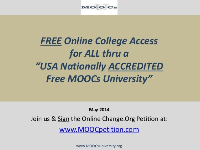 "FREE Online College Access for ALL thru a ""USA Nationally ACCREDITED Free MOOCs University"" May 2014 Join us & Sign the On..."