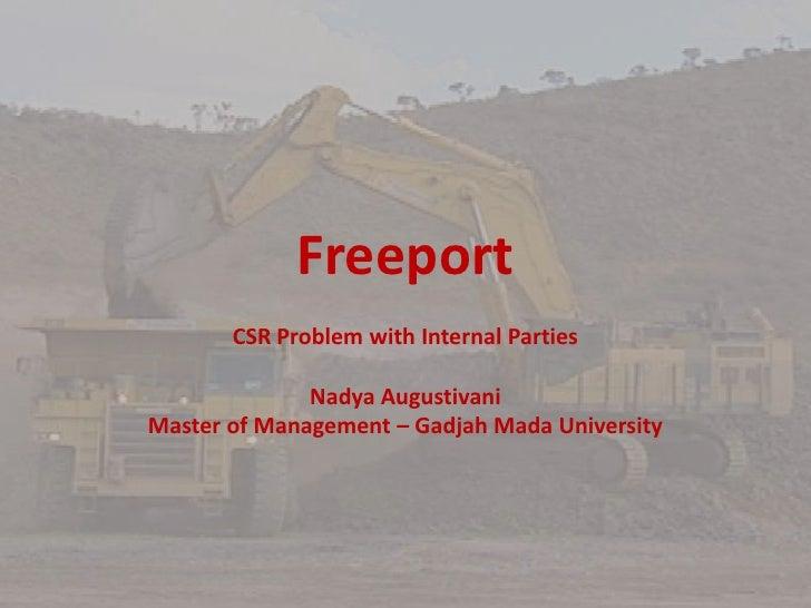Freeport        CSR Problem with Internal Parties                Nadya Augustivani Master of Management – Gadjah Mada Univ...