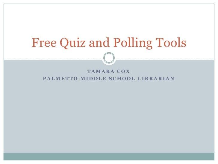 Tamara Cox<br />Palmetto middle school librarian<br />Free Quiz and Polling Tools<br />