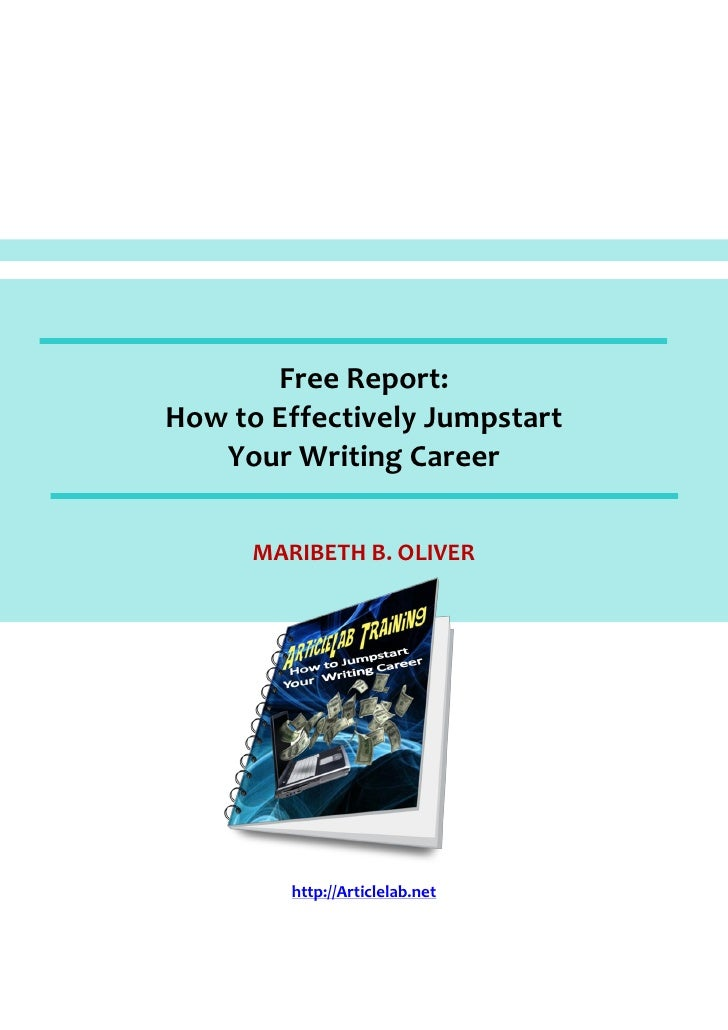 Free Report:How to Effectively Jumpstart   Your Writing Career      MARIBETH B. OLIVER         http://Articlelab.net