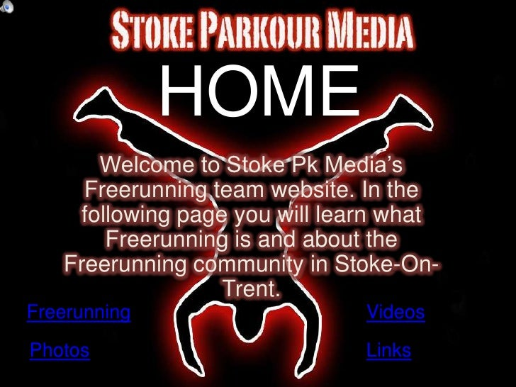 HOME       Welcome to Stoke Pk Media's      Freerunning team website. In the     following page you will learn what       ...