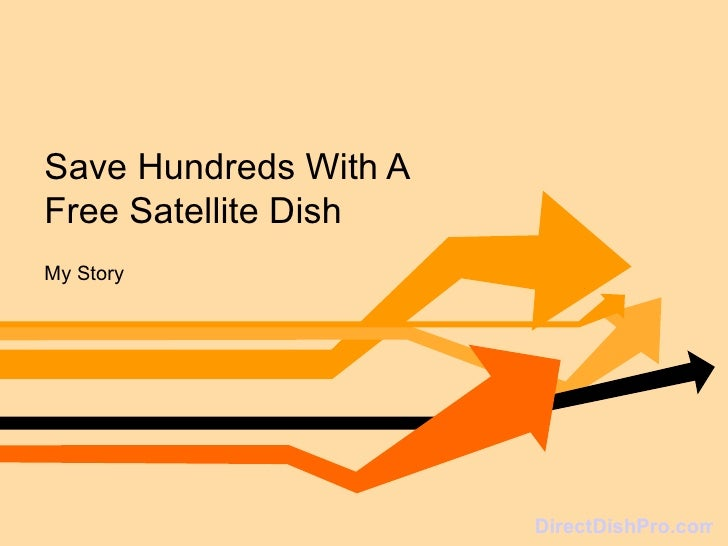 Save Hundreds With A  Free Satellite Dish My Story DirectDishPro.com
