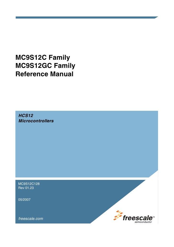 MC9S12C Family MC9S12GC Family Reference Manual     HCS12 Microcontrollers     MC9S12C128 Rev 01.23   05/2007     freescal...