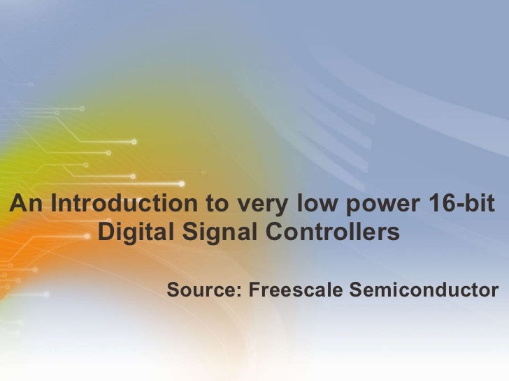 An Introduction to very low power 16-bit Digital Signal Controllers