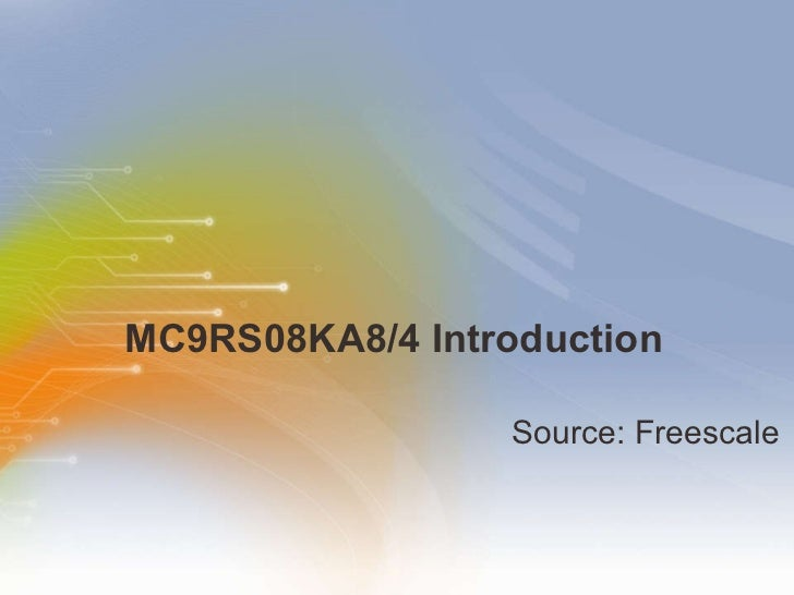 MC9RS08KA8/4 Introduction <ul><li>Source: Freescale </li></ul>