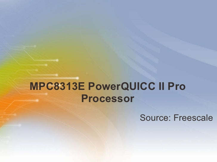 MPC8313E PowerQUICC II Pro Processor <ul><li>Source: Freescale </li></ul>