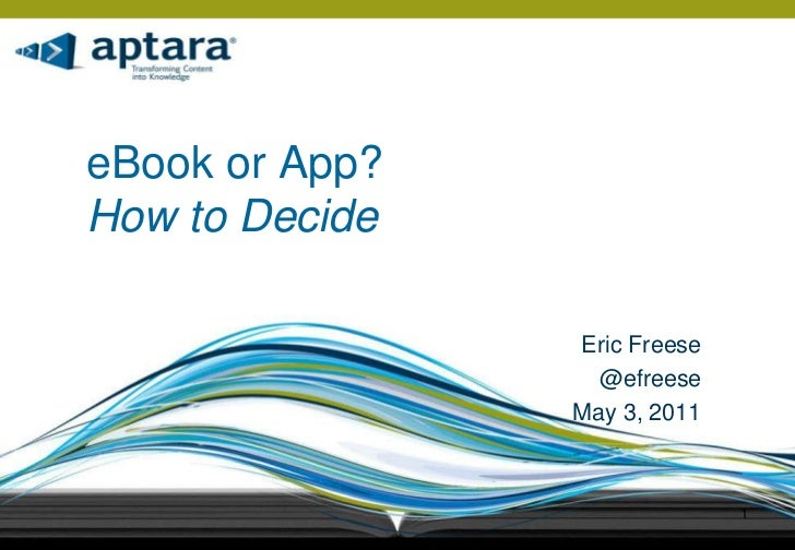 eBook or App? How to Decide<br />Eric Freese<br />@efreese<br />May 3, 2011<br />1<br />