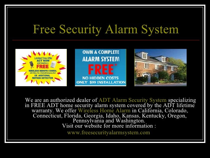 Free Security Alarm System <ul><li>  We are an authorized dealer of  ADT Alarm Security System  specializing in FREE ADT h...
