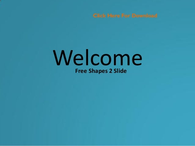 Click Here For DownloadWelcome Free Shapes 2 Slide
