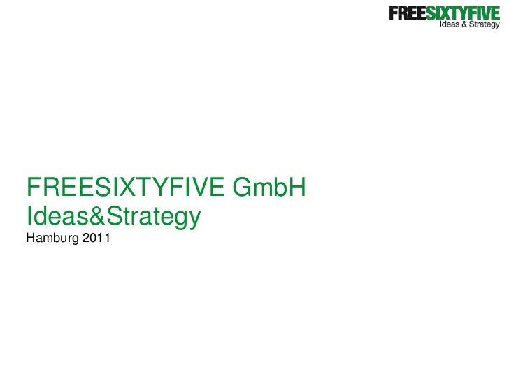 FREESIXTYFIVE GmbH<br />Ideas & Strategy<br />Hamburg 2011<br />