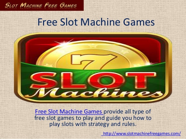 Free Slot Machine Games  Free Slot Machine Games provide all type of free slot games to play and guide you how to play slo...