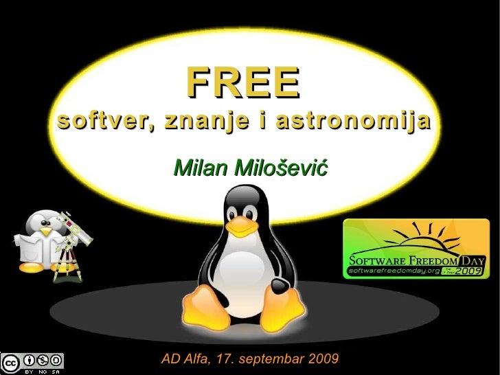 FREE softver, znanje i astronomija          Milan Milošević             AD Alfa, 17. septembar 2009