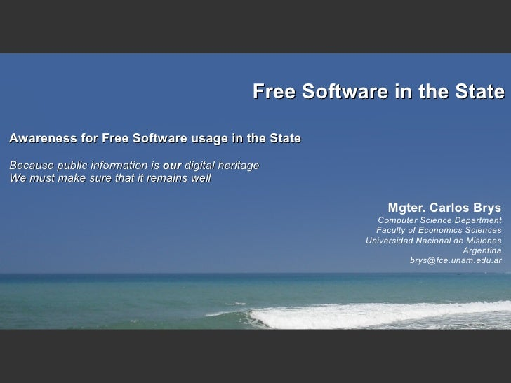 Free Software in the State  Awareness for Free Software usage in the State  Because public information is our digital heri...