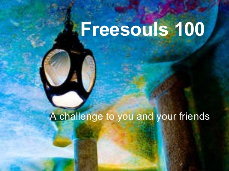 Freesouls 100 A challenge to you and your friends