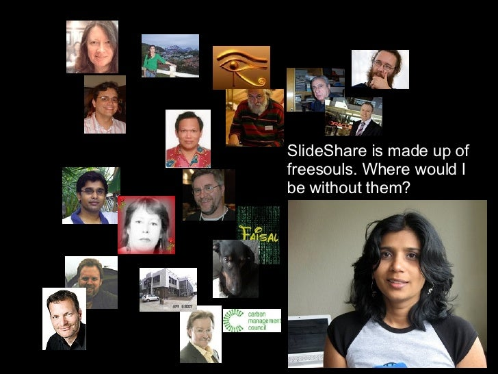 SlideShare is made up of freesouls. Where would I be without them?