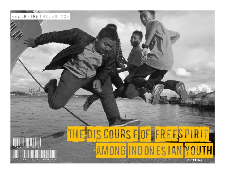 www.enterthelab.com                             The Discourse of 'Free Spirit'Insight report byYouth Laboratory Indonesia ...