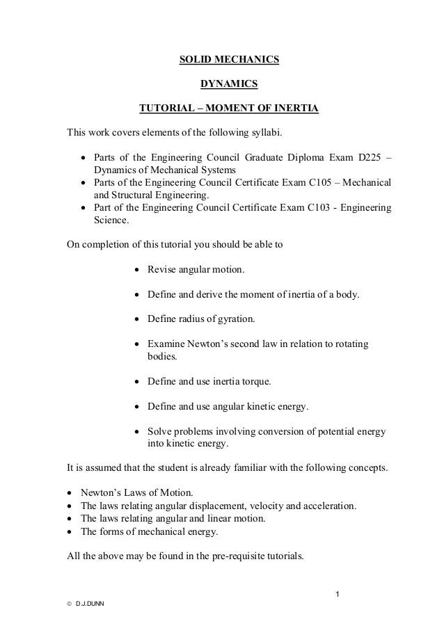 SOLID MECHANICS DYNAMICS TUTORIAL – MOMENT OF INERTIA This work covers elements of the following syllabi. • Parts of the E...