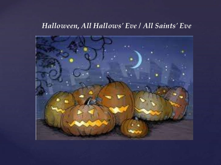 Halloween, All Hallows Eve / All Saints Eve