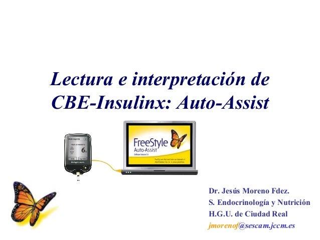 Lectura e interpretación deCBE-Insulinx: Auto-Assist                   Dr. Jesús Moreno Fdez.                   S. Endocri...