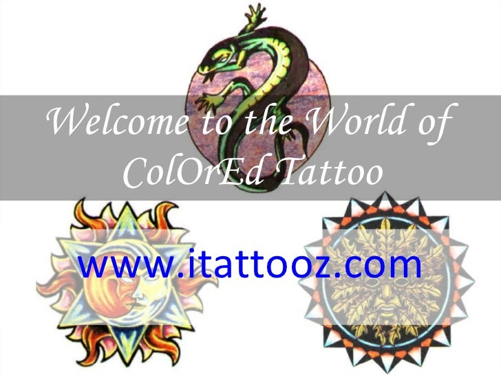 Welcome to the World of  ColOrEd Tattoo www.itattooz.com