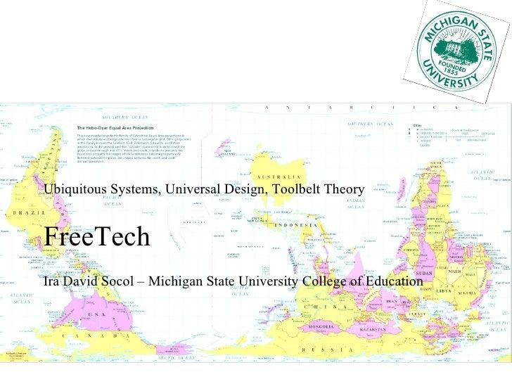 Ubiquitous Systems, Universal Design, Toolbelt Theory FreeTech Ira David Socol – Michigan State University College of Educ...