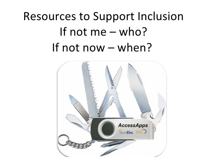 Resources to Support Inclusion If not me – who? If not now – when?