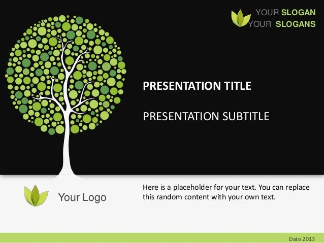 YOUR SLOGANYOUR SLOGANSYour LogoDate 2013PRESENTATION TITLEPRESENTATION SUBTITLEHere is a placeholder for your text. You c...