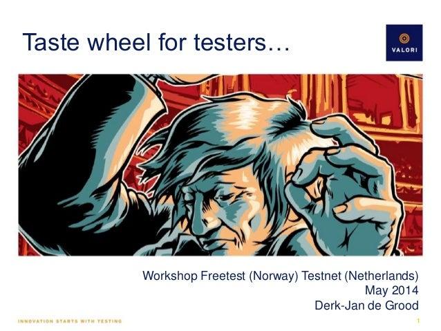 Taste wheel for testers… Workshop Freetest (Norway) Testnet (Netherlands) May 2014 Derk-Jan de Grood 1