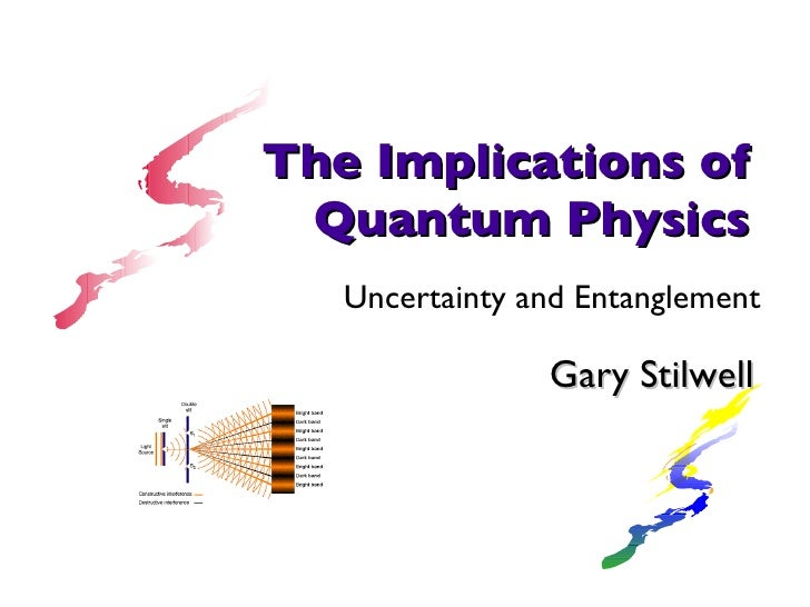Gary Stilwell The Implications of Quantum Physics Uncertainty and Entanglement