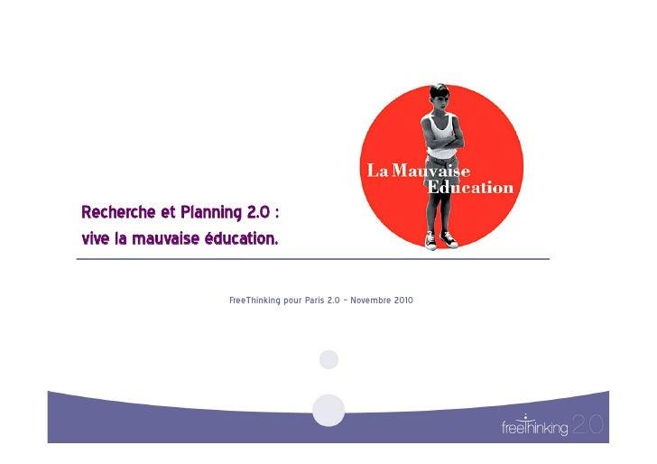 Recherche et Planning 2.0 : vive la mauvaise éducation.                          FreeThinking pour Paris 2.0 ...