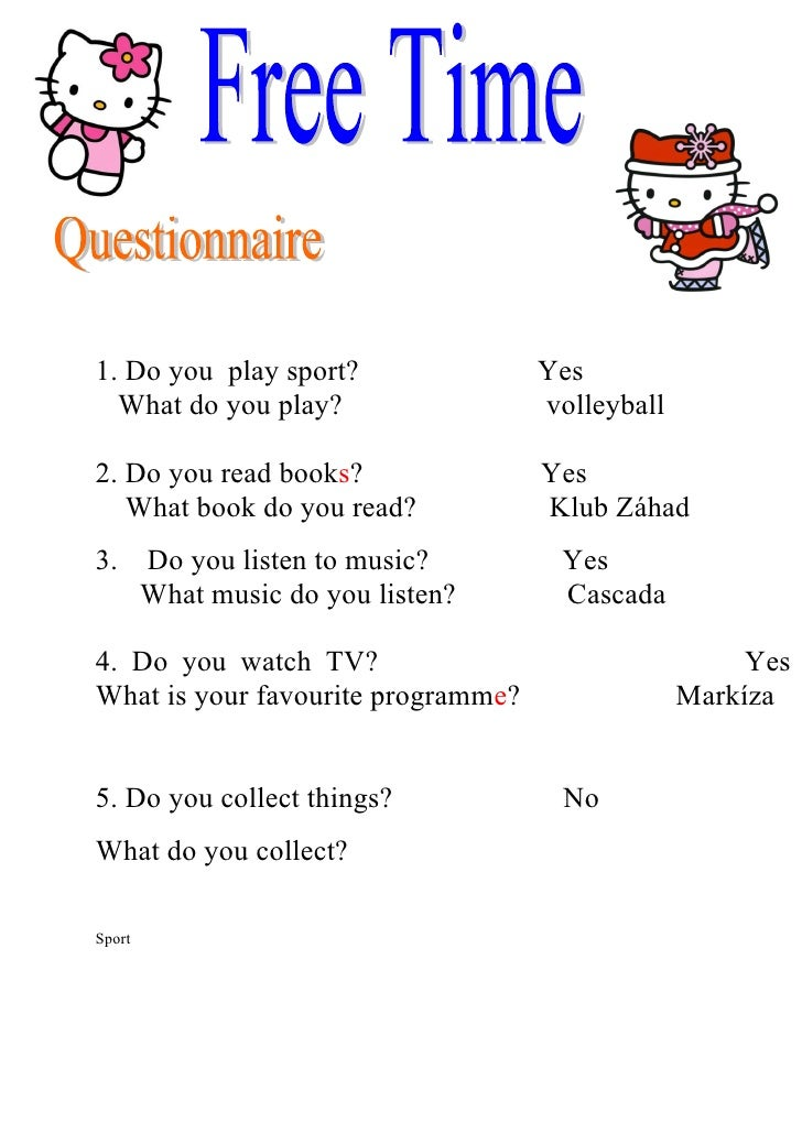 1. Do you play sport?               Yes   What do you play?                 volleyball  2. Do you read books?             ...