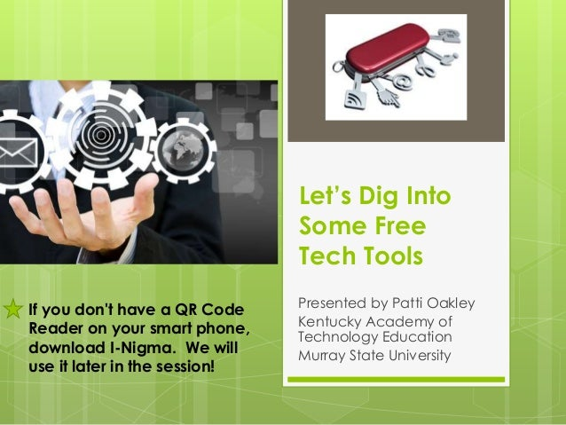 Let's Dig Into Some Free Tech Tools If you don't have a QR Code Reader on your smart phone, download I-Nigma. We will use ...