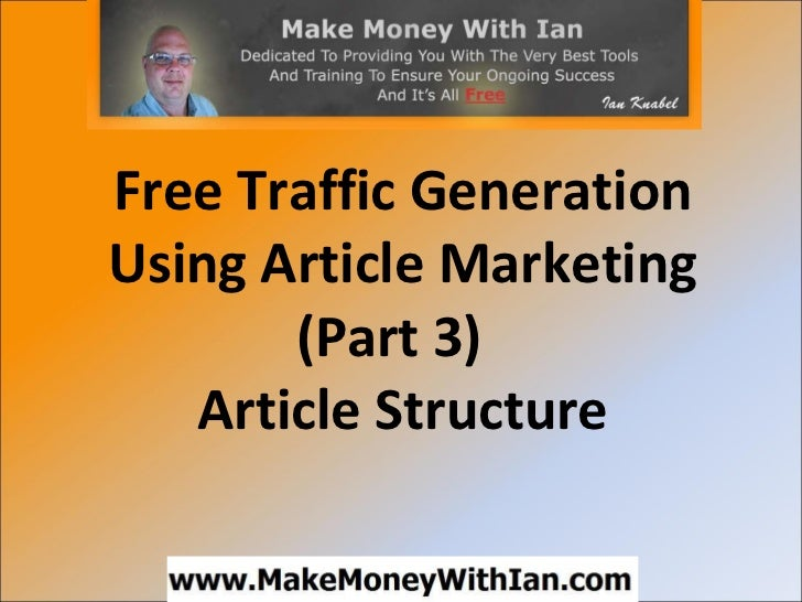 Free Traffic Generation Using Article Marketing (Part 3) - Article Structure