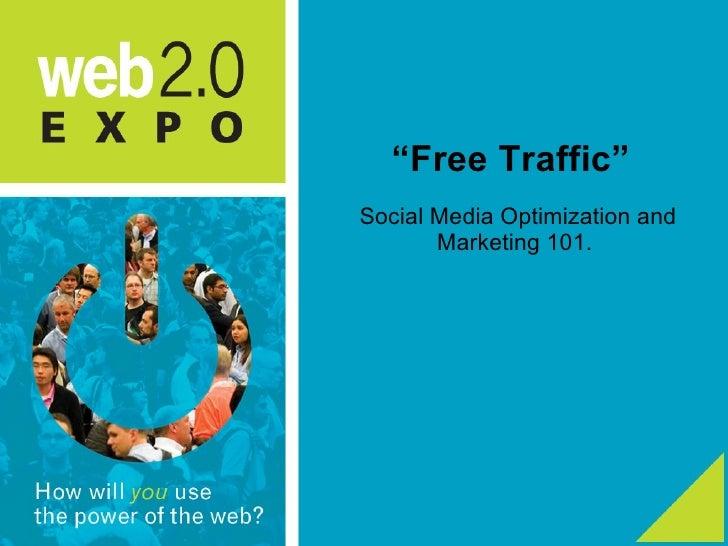 """"""" Free Traffic"""" <ul><li>Social Media Optimization and Marketing 101.  </li></ul>"""