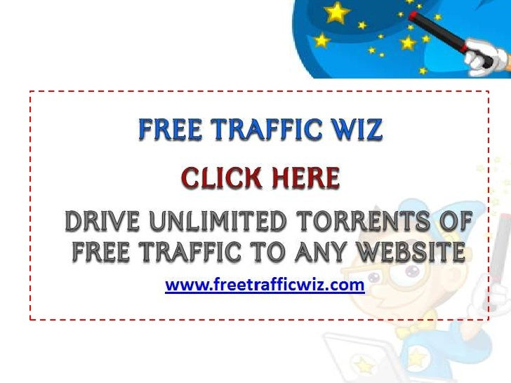 FREE TRAFFIC WIZ<br />CLICK HERE<br />Drive Unlimited torrents of FREE traffic to any website<br />www.freetrafficwiz.com<...