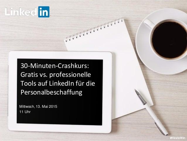 30-Minuten-Crashkurs: Gratis vs. professionelle Tools auf LinkedIn für die Personalbeschaffung #HiretoWin Mittwoch, 13. Ma...