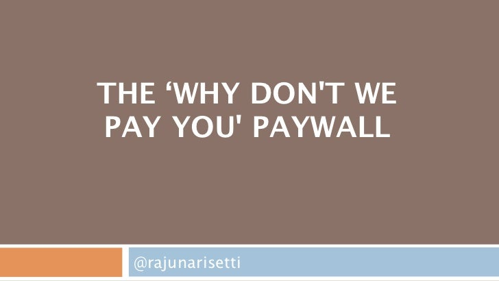 THE 'WHY DONT WEPAY YOU PAYWALL  @rajunarisetti
