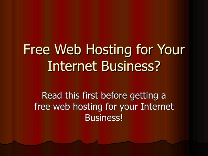 Free Web Hosting for Your Internet Business? Read this first before getting a free web hosting for your Internet Business!