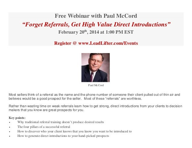 "Free Webinar with Paul McCord  ""Forget Referrals, Get High Value Direct Introductions"" February 20th, 2014 at 1:00 PM EST ..."